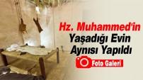Hz. Muhammed'in Yaşadığı Evin Aynısı Yapıldı