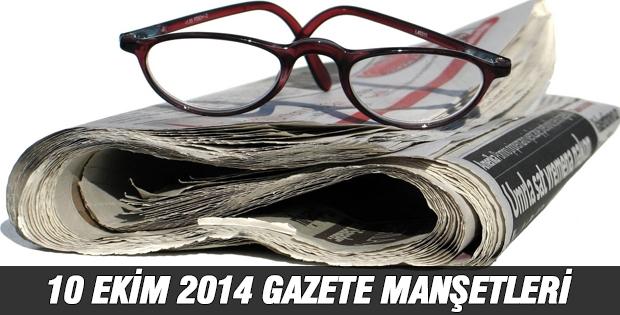 10 Ekim 2014 Gazete Manşetleri