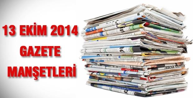 13 Ekim 2014 Gazete Manşetleri