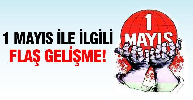 1 Mayıs ile ilgili flaş gelişme!