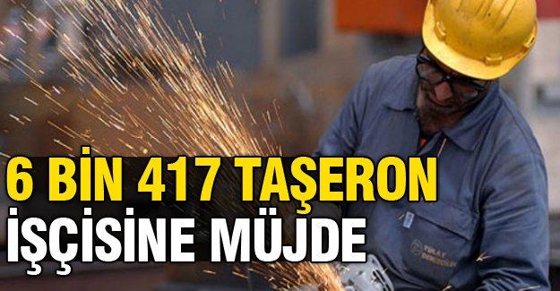 6 bin 417 taşeron işçisine müjde!