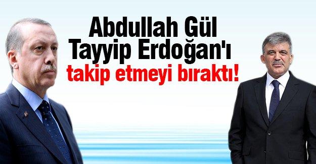 Abdullah Gül Tayyip Erdoğan'ı  takip etmeyi bıraktı!
