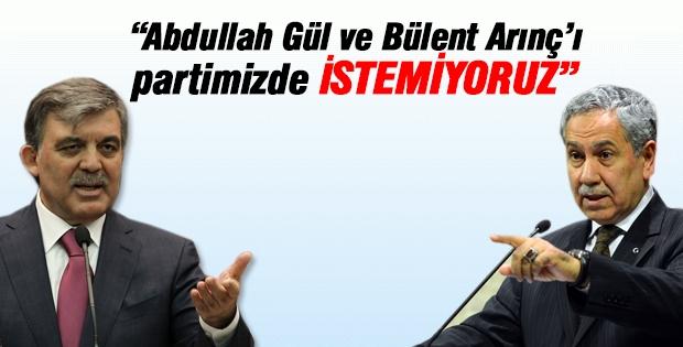 """""""Abdullah Gül ve Bülent Arınç'ı istemiyoruz"""""""