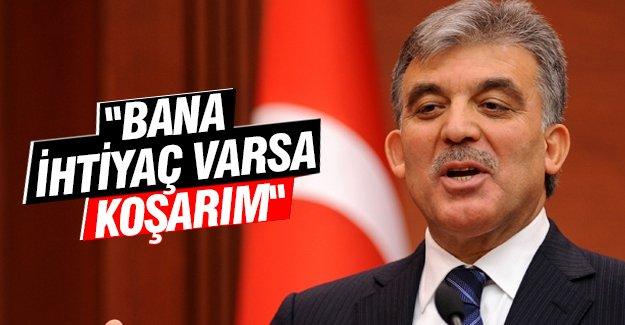 """Abdullah Gül:""""Bana ihtiyaç varsa koşarım"""""""