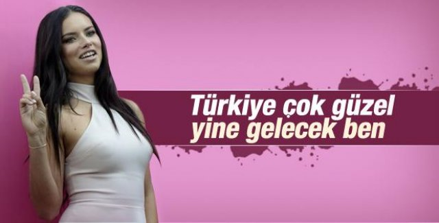 Adriana Lima: Türkiye benim evim