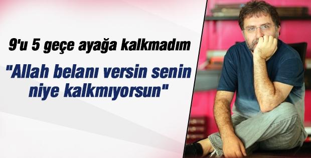 Ahmet Hakan: 9'u 5 geçe ayağa kalkmadım