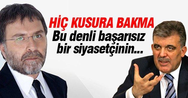Ahmet Hakan: Abdullah Gül hiç kusura bakmasın ama...