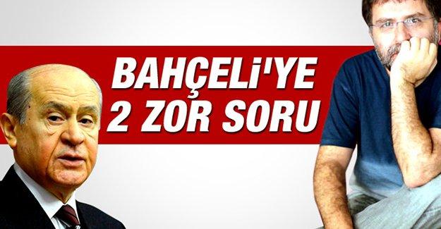 Ahmet Hakan'dan Bahçeli'ye iki zor soru