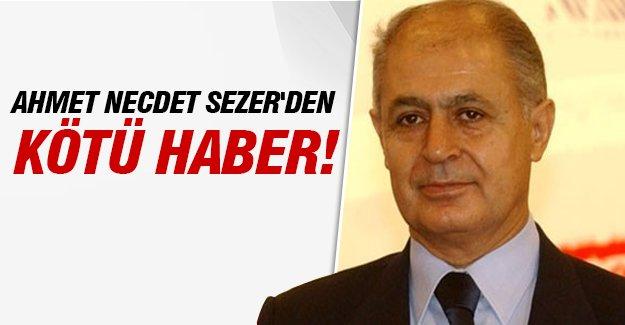 Ahmet Necdet Sezer'den kötü haber!