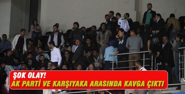 Ak Partililer ve Karşıyaka arasında kavga çıktı