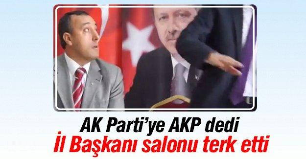 AK Parti'ye AKP dedi, İl Başkanı salonu terk etti