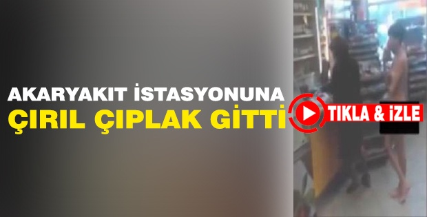 AKARYAKIT İSTASYONUNA ÇIRIL ÇIPLAK GİTTİ (Video Haber)