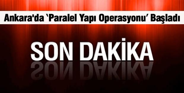 Ankara' da 'Paralel Yapı Operasyonu' Başladı