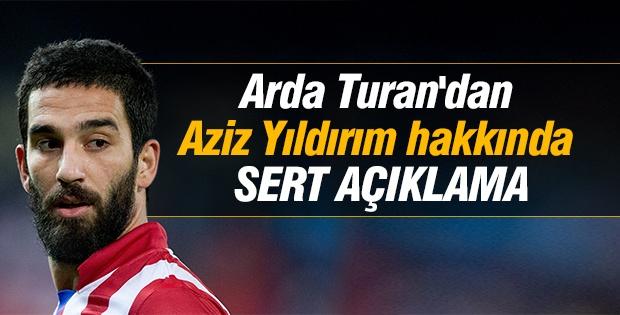 Arda Turan'dan Aziz Yıldırım hakkında sert açıklama