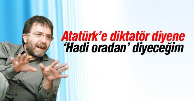 Atatürk'e diktatör diyene 'Hadi oradan' diyeceğim