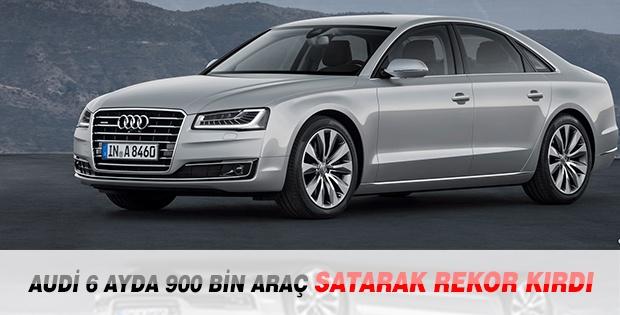 Audi 6 Ayda 900 Bin Araç Satarak Rekor Kırdı