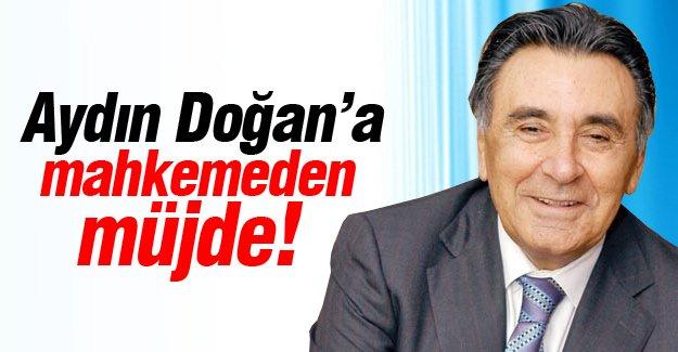 Aydın Doğan'a mahkemeden müjde!