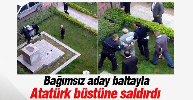 Bağımsız aday baltayla Atatürk büstüne saldırdı