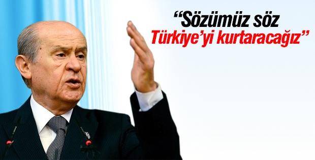 Bahçeli: Sözümüz söz, Türkiye'yi kurtaracağız!