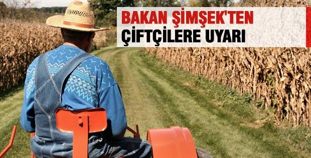 Bakan Şimşek'ten Çiftçilere Uyarı