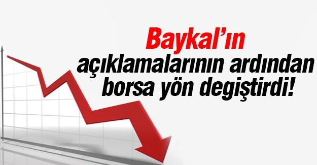Baykal'ın açıklamalarının ardından borsa yön degiştirdi!