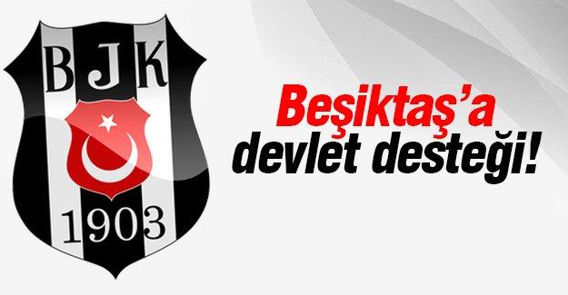Beşiktaş'a devlet desteği!