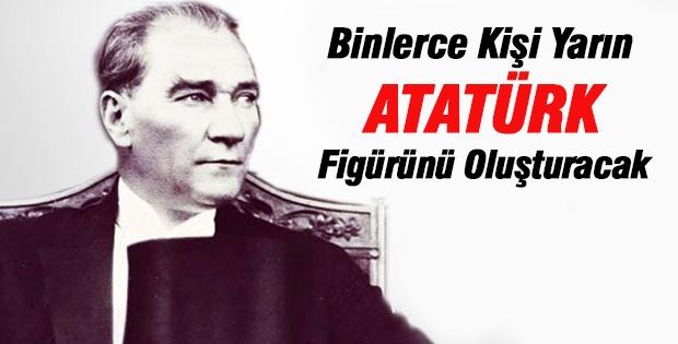 Binlerce Kişi Yarın Atatürk Figürünü Oluşturacak