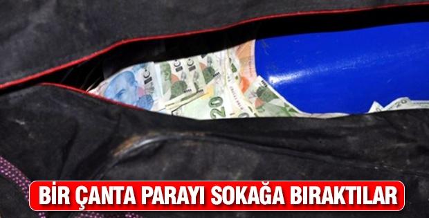 Bir çanta dolusu parayı sokağa bıraktılar