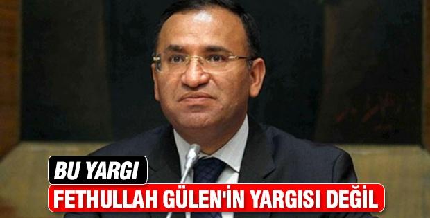 Bu yargı Fethullah Gülen'in yargısı değil