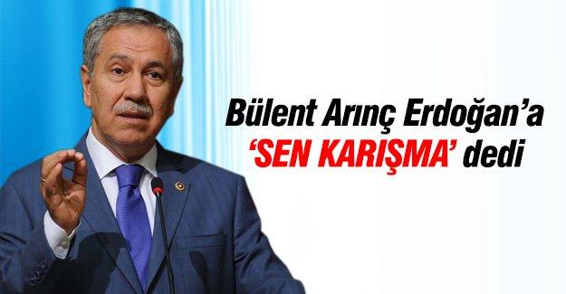 Bülent Arınç Erdoğan'a 'karışma' mesajı gönderdi