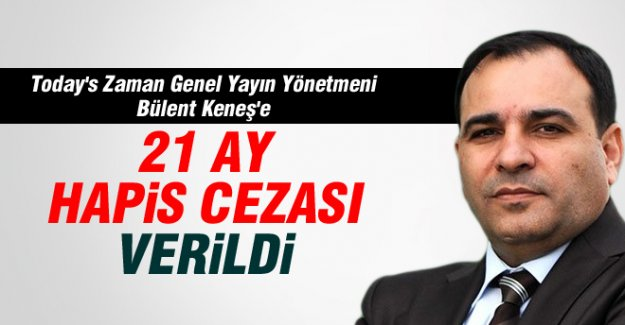 Bülent Keneş'e  21 Ay Hapis Cezası!