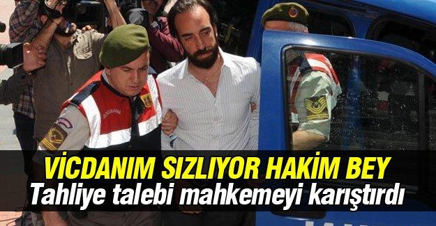 Can Gürkan'ın tahliye talebi mahkemeyi karıştırdı