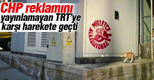 CHP, reklamını yayınlamayan TRT'yi idare mahkemesine şikayet etti