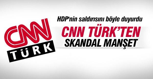 CNN TÜRK HDP'nin saldırısını böyle duyurdu