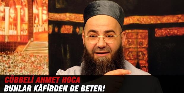 Cübbeli Ahmet Hoca; Bunlar kâfirden de beter!