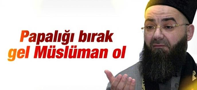 Cübbeli Ahmet Hoca Papa'ya Müslüman ol çağrısı yaptı