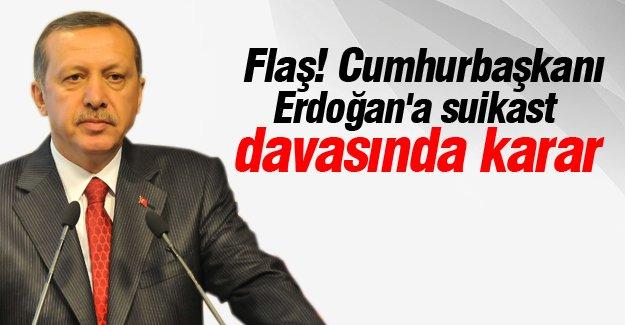 Cumhurbaşkanı Erdoğan'a suikast davasında karar