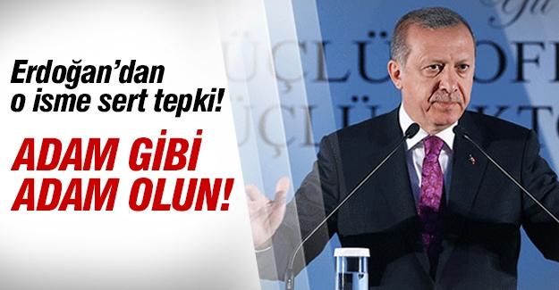 Cumhurbaşkanı Erdoğan: Adam gibi adam olun!