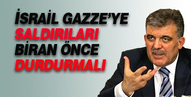 Cumhurbaşkanı Gül : İsrail'in Gazze'ye Yönelik Saldırıları Bir An Önce Durmalı