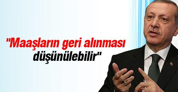 """Cumhurbaşkanı Recep Tayyip Erdoğan: """"Maaşların geri alınması düşünülebilir"""""""