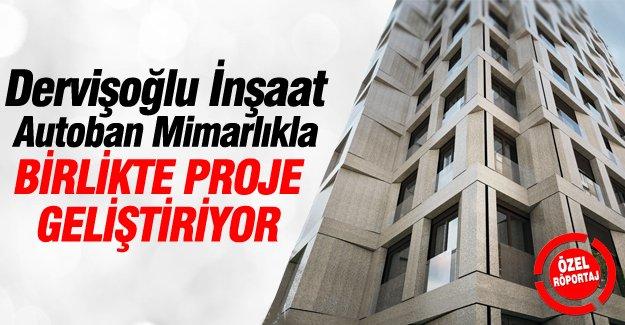 Dervişoğlu İnşaat Autoban Mimarlıkla birlikte proje geliştiriyor