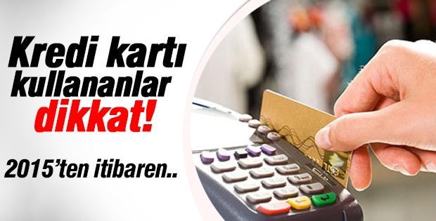 Dikkat! 2015'ten itibaren kredi kartı kullananlar...