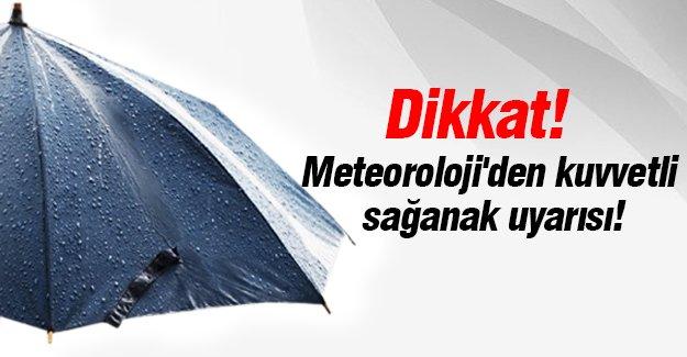 Dikkat! Meteoroloji'den kuvvetli sağanak uyarısı!