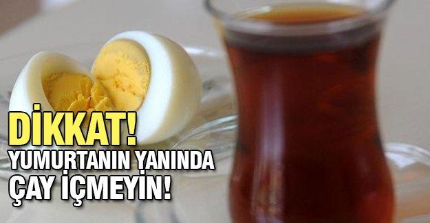 Dikkat! Yumurtanın yanında çay içmeyin!