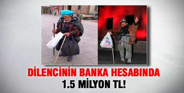 DİLENCİNİN BANKA HESABINDA 1.5 MİLYON TL!