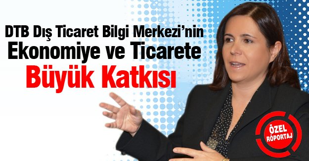DTB Dış Ticaret Bilgi Merkezi'nin Ekonomiye ve Ticarete Büyük Katkısı