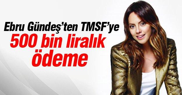Ebru Gündeş'ten TMSF'ye 500 bin liralık ödeme