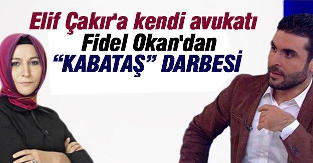 Elif Çakır'a kendi avukatı Fidel Okan'dan Kabataş darbesi