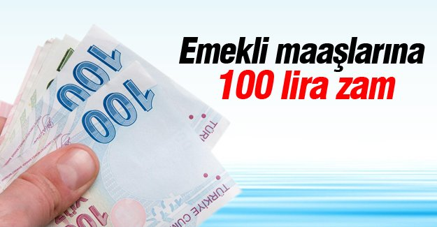 Emekli maaşlarına 100 lira zam