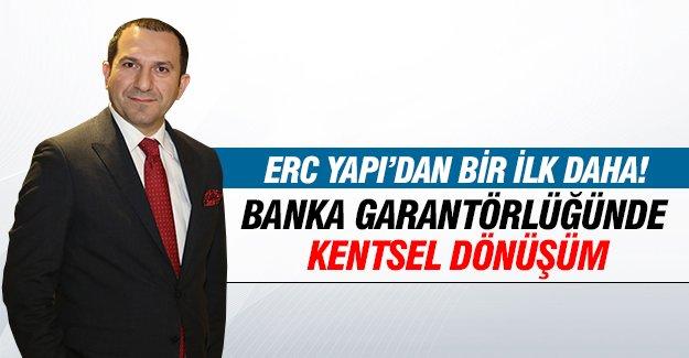ERC YAPI'DAN BİR İLK DAHA! BANKA GARANTÖRLÜĞÜNDE KENTSEL DÖNÜŞÜM